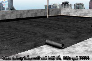 Cách chống thấm mái nhà triệt để, dễ thực hiện, hiệu quả 100%