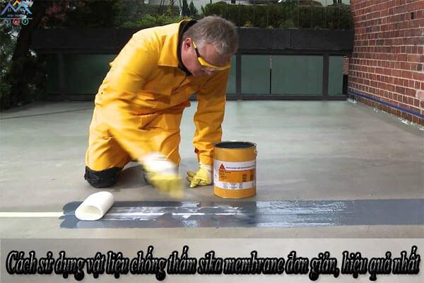Cách sử dụng vật liệu chống thấm sika membrane đơn giản, hiệu quả nhất