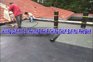 Hướng dẫn một số phương pháp chống thấm sàn mái phổ biến